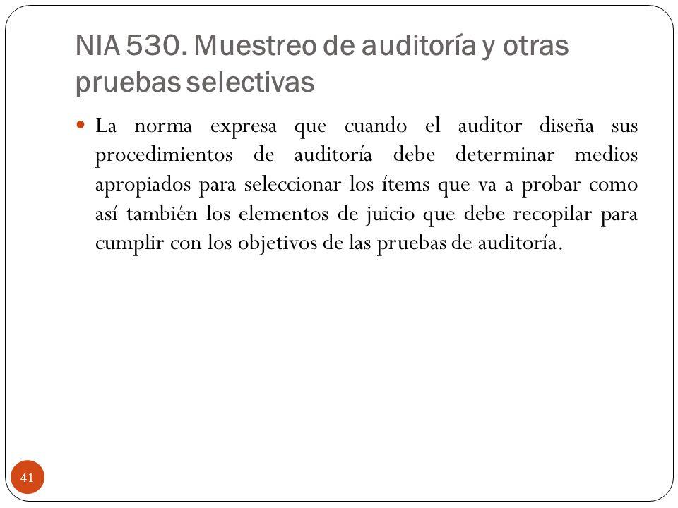 NIA 530. Muestreo de auditoría y otras pruebas selectivas La norma expresa que cuando el auditor diseña sus procedimientos de auditoría debe determina