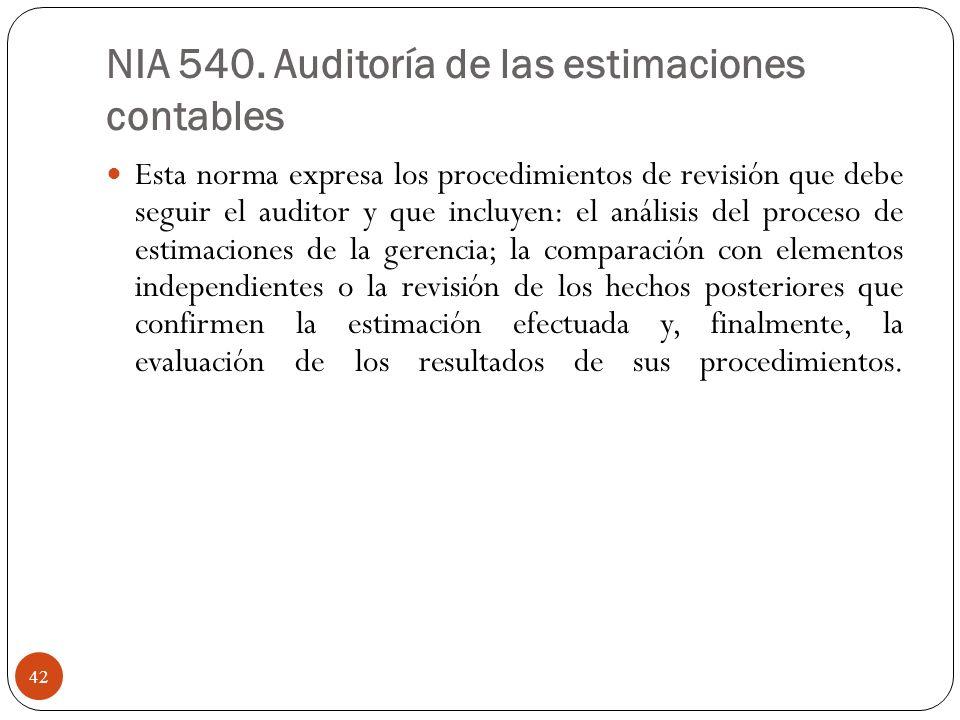 NIA 540. Auditoría de las estimaciones contables Esta norma expresa los procedimientos de revisión que debe seguir el auditor y que incluyen: el análi