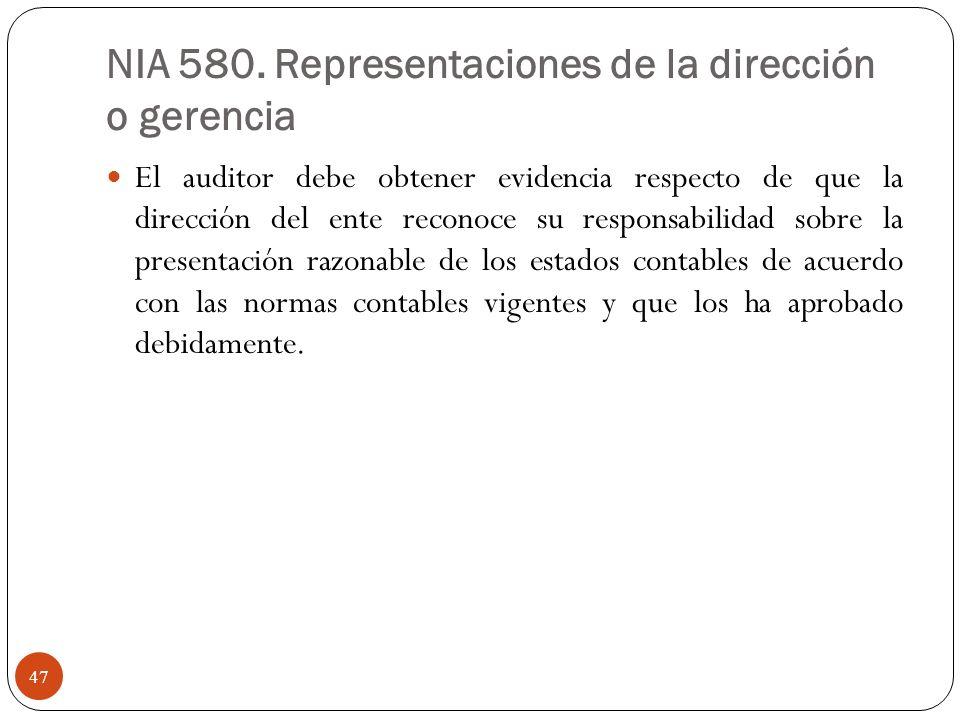 NIA 580. Representaciones de la dirección o gerencia El auditor debe obtener evidencia respecto de que la dirección del ente reconoce su responsabilid