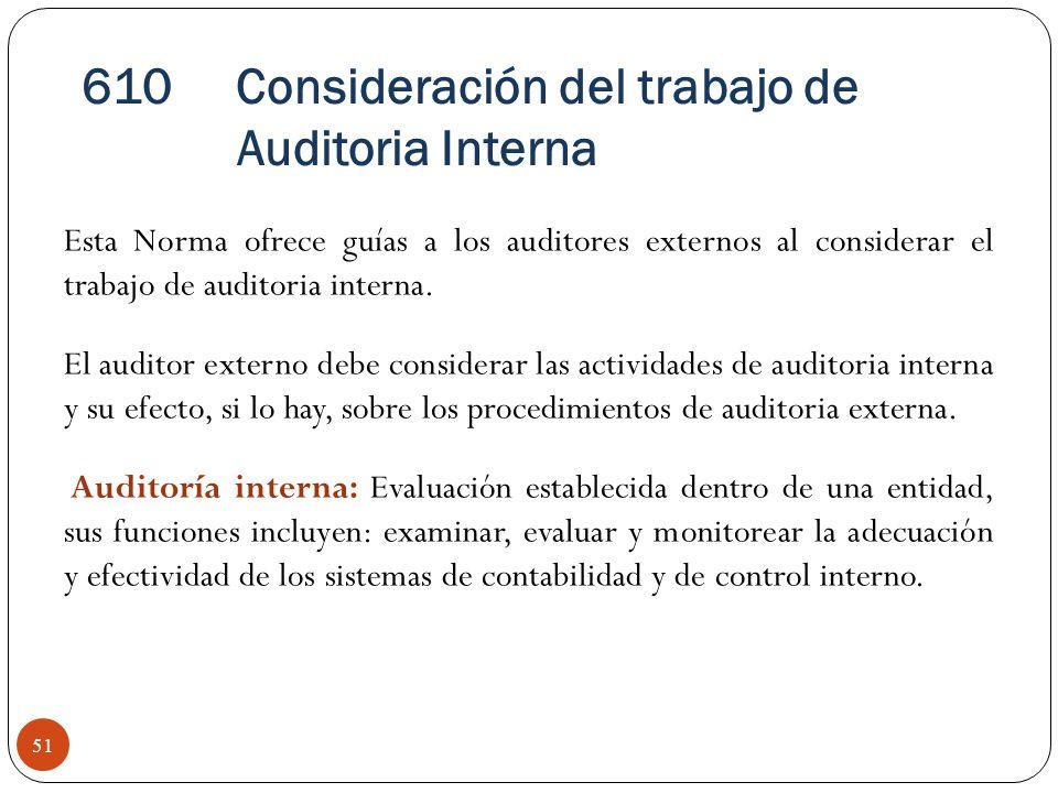 Esta Norma ofrece guías a los auditores externos al considerar el trabajo de auditoria interna. El auditor externo debe considerar las actividades de