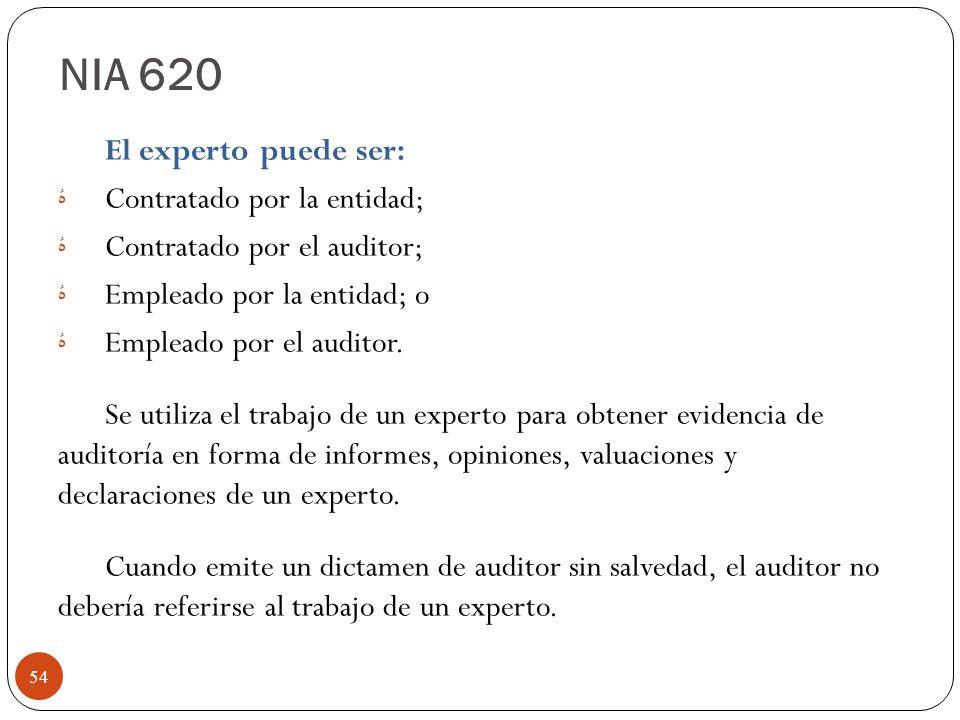 El experto puede ser: ۀ Contratado por la entidad; ۀ Contratado por el auditor; ۀ Empleado por la entidad; o ۀ Empleado por el auditor. Se utiliza el