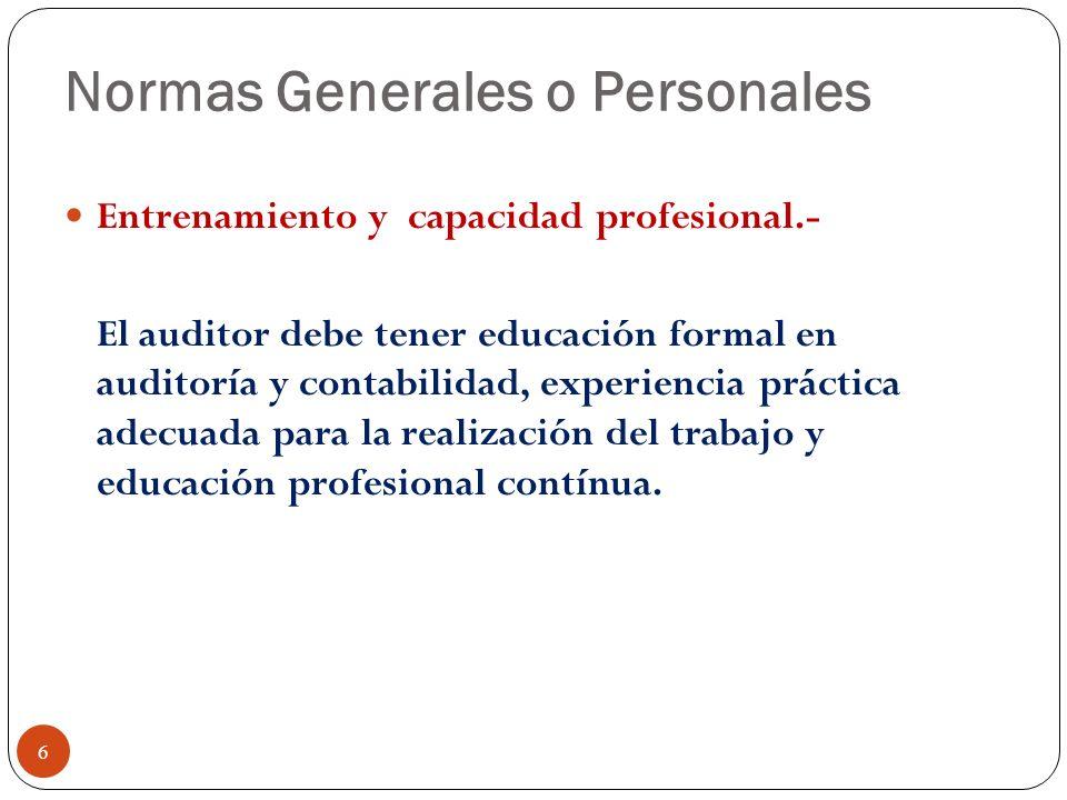 Normas Generales o Personales Entrenamiento y capacidad profesional.- El auditor debe tener educación formal en auditoría y contabilidad, experiencia