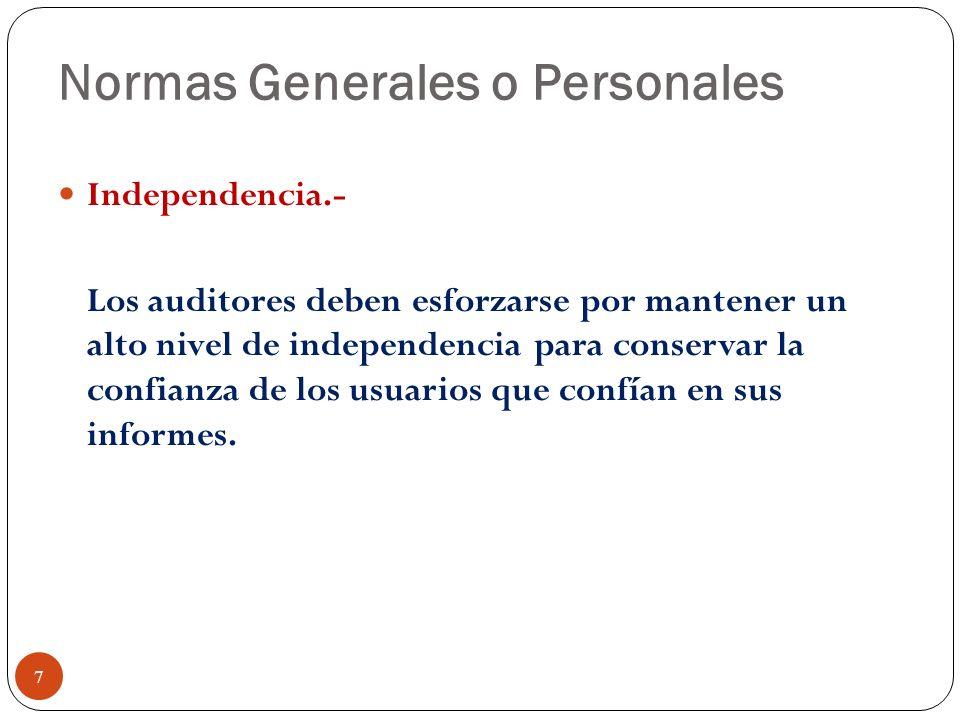 Normas Generales o Personales Independencia.- Los auditores deben esforzarse por mantener un alto nivel de independencia para conservar la confianza d