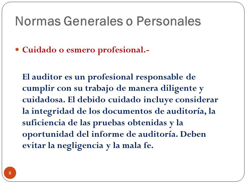 Normas Generales o Personales Cuidado o esmero profesional.- El auditor es un profesional responsable de cumplir con su trabajo de manera diligente y