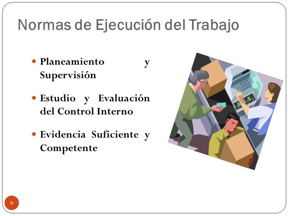 Normas de Ejecución del Trabajo Planeamiento y Supervisión Estudio y Evaluación del Control Interno Evidencia Suficiente y Competente 9