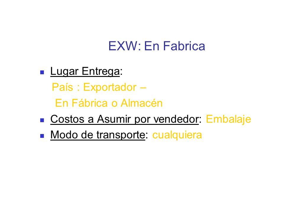 EXW: En Fabrica Lugar Entrega: País : Exportador – En Fábrica o Almacén Costos a Asumir por vendedor: Embalaje Modo de transporte: cualquiera