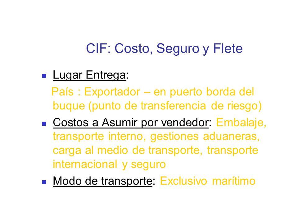 CIF: Costo, Seguro y Flete Lugar Entrega: País : Exportador – en puerto borda del buque (punto de transferencia de riesgo) Costos a Asumir por vendedo