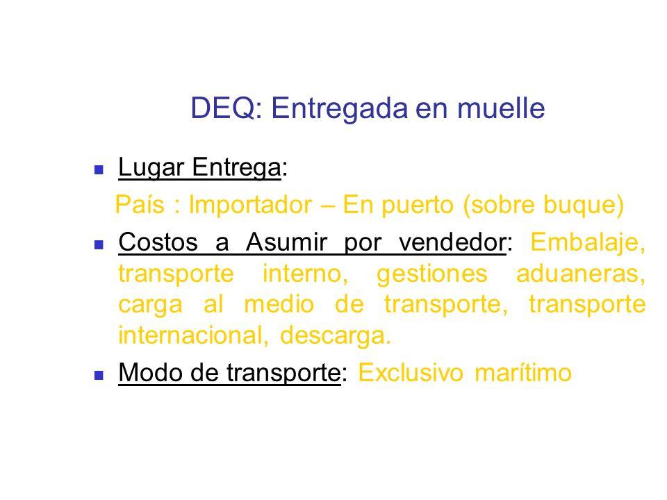 DEQ: Entregada en muelle Lugar Entrega: País : Importador – En puerto (sobre buque) Costos a Asumir por vendedor: Embalaje, transporte interno, gestio