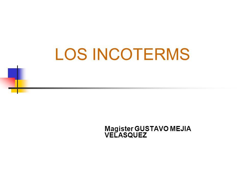 LOS INCOTERMS Magister GUSTAVO MEJIA VELASQUEZ