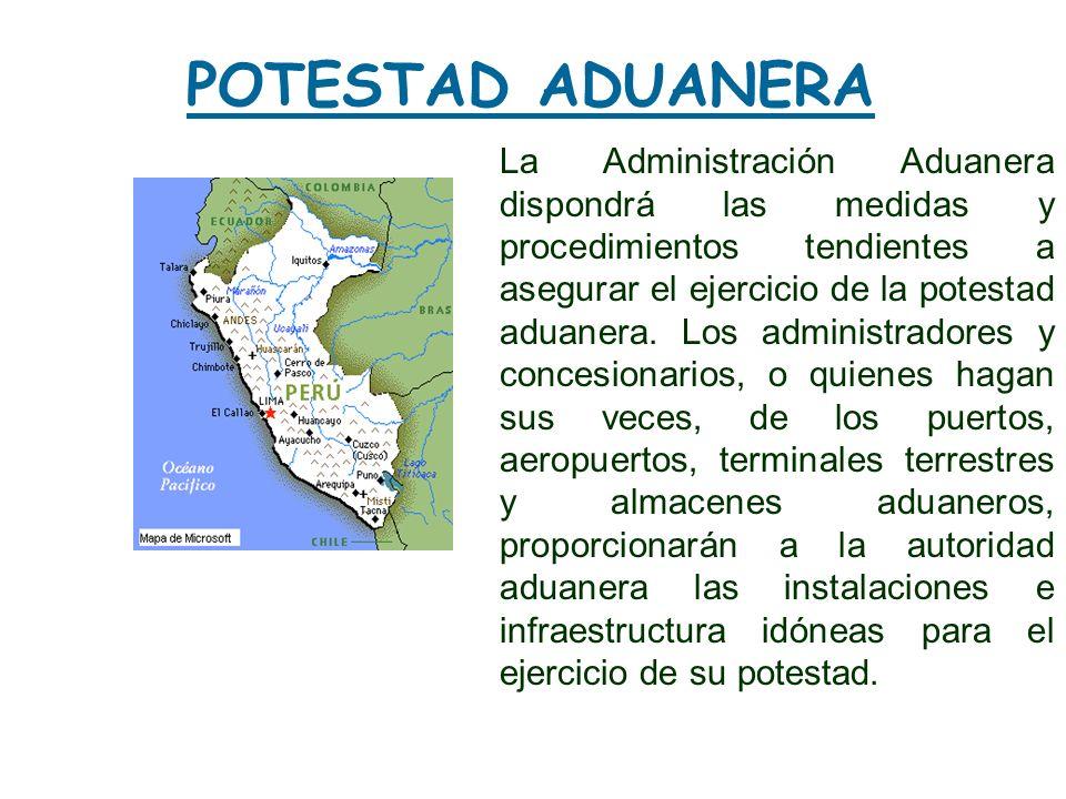 POTESTAD ADUANERA La Administración Aduanera dispondrá las medidas y procedimientos tendientes a asegurar el ejercicio de la potestad aduanera. Los ad