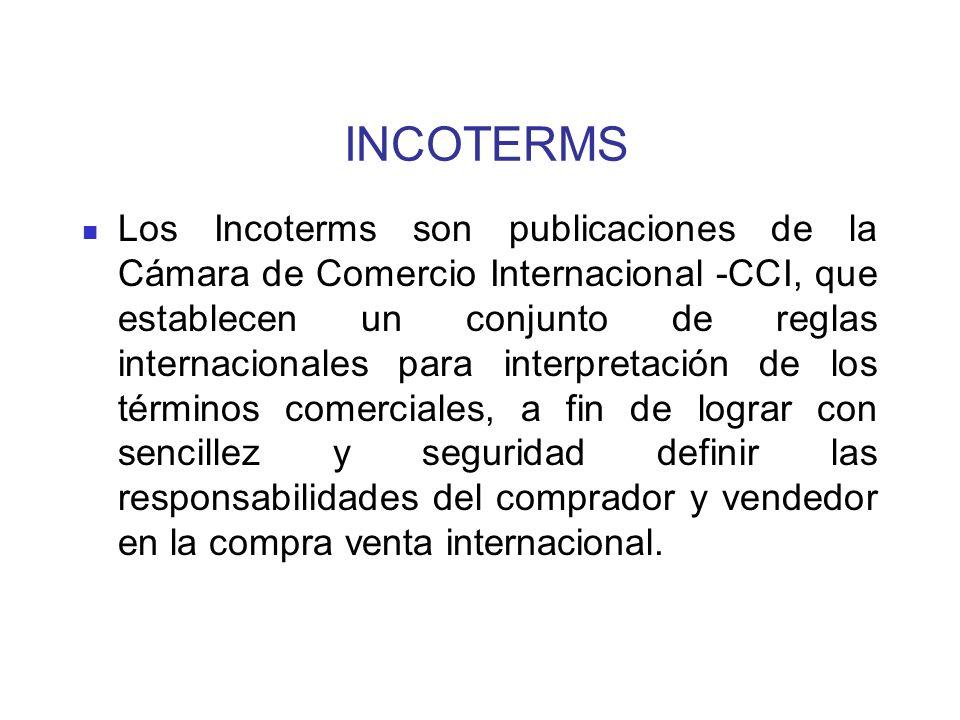 INCOTERMS Los Incoterms son publicaciones de la Cámara de Comercio Internacional -CCI, que establecen un conjunto de reglas internacionales para inter