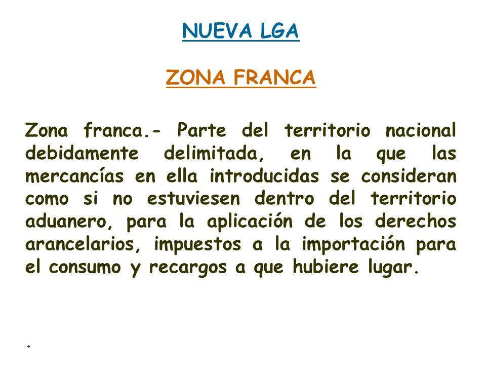 NUEVA LGA ZONA FRANCA Zona franca.- Parte del territorio nacional debidamente delimitada, en la que las mercancías en ella introducidas se consideran