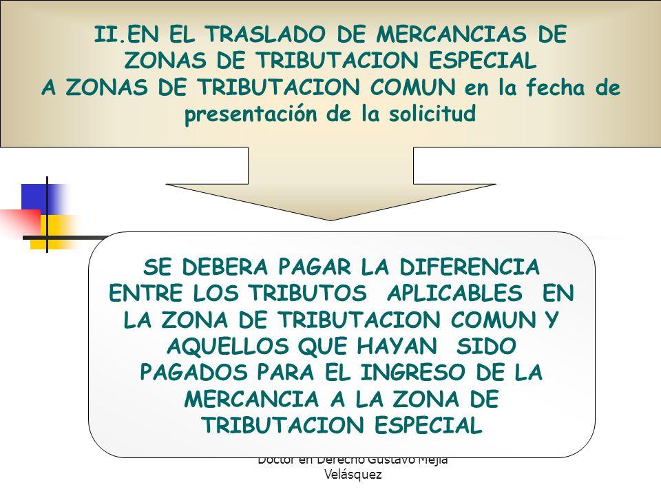 Doctor en Derecho Gustavo Mejía Velásquez II.EN EL TRASLADO DE MERCANCIAS DE ZONAS DE TRIBUTACION ESPECIAL A ZONAS DE TRIBUTACION COMUN en la fecha de