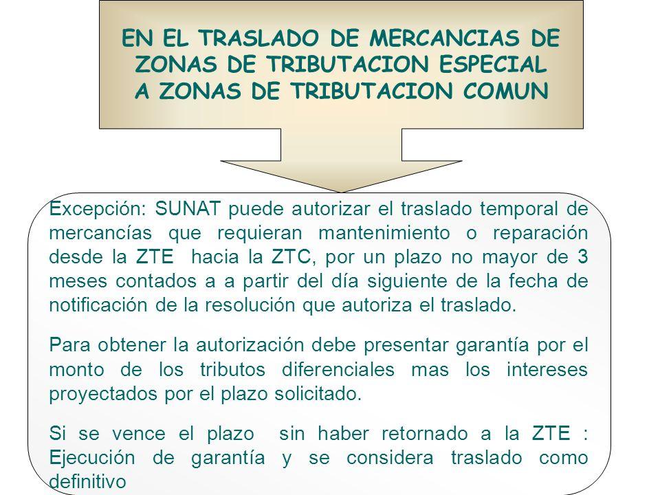 EN EL TRASLADO DE MERCANCIAS DE ZONAS DE TRIBUTACION ESPECIAL A ZONAS DE TRIBUTACION COMUN Excepción: SUNAT puede autorizar el traslado temporal de me