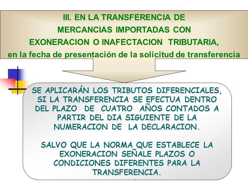 Doctor en Derecho Gustavo Mejía Velásquez III. EN LA TRANSFERENCIA DE MERCANCIAS IMPORTADAS CON EXONERACION O INAFECTACION TRIBUTARIA, en la fecha de