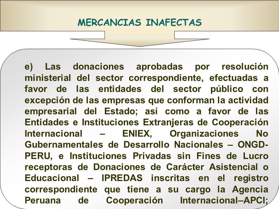 Doctor en Derecho Gustavo Mejía Velásquez MERCANCIAS INAFECTAS e) Las donaciones aprobadas por resolución ministerial del sector correspondiente, efec