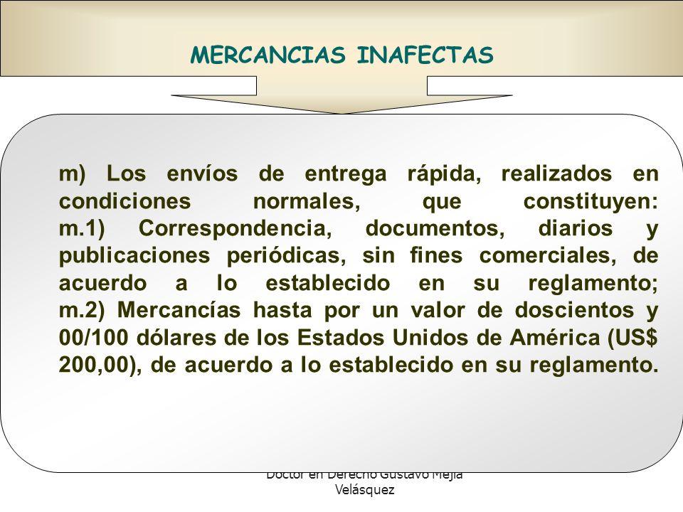 Doctor en Derecho Gustavo Mejía Velásquez MERCANCIAS INAFECTAS m) Los envíos de entrega rápida, realizados en condiciones normales, que constituyen: m