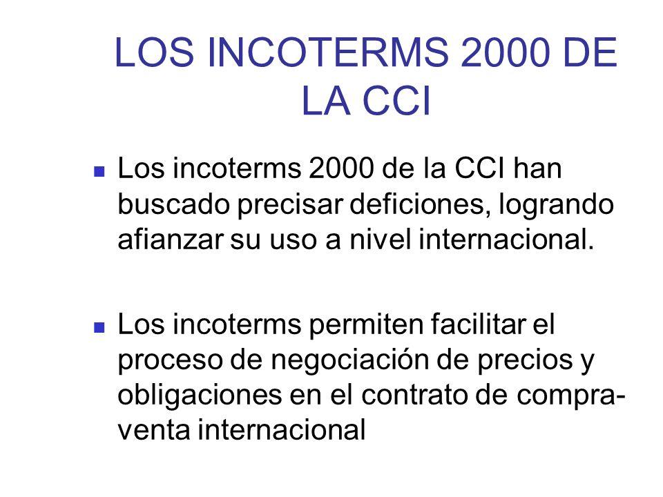 LOS INCOTERMS 2000 DE LA CCI Los incoterms 2000 de la CCI han buscado precisar deficiones, logrando afianzar su uso a nivel internacional. Los incoter