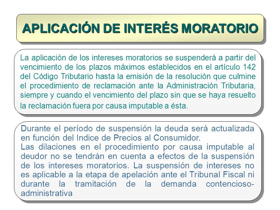 APLICACIÓN DE INTERÉS MORATORIO La aplicación de los intereses moratorios se suspenderá a partir del vencimiento de los plazos máximos establecidos en
