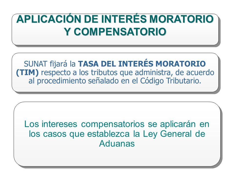 APLICACIÓN DE INTERÉS MORATORIO Y COMPENSATORIO SUNAT fijará la TASA DEL INTERÉS MORATORIO (TIM) respecto a los tributos que administra, de acuerdo al