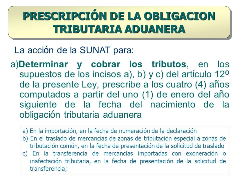 a)Determinar y cobrar los tributos, en los supuestos de los incisos a), b) y c) del art í culo 12 º de la presente Ley, prescribe a los cuatro (4) a ñ