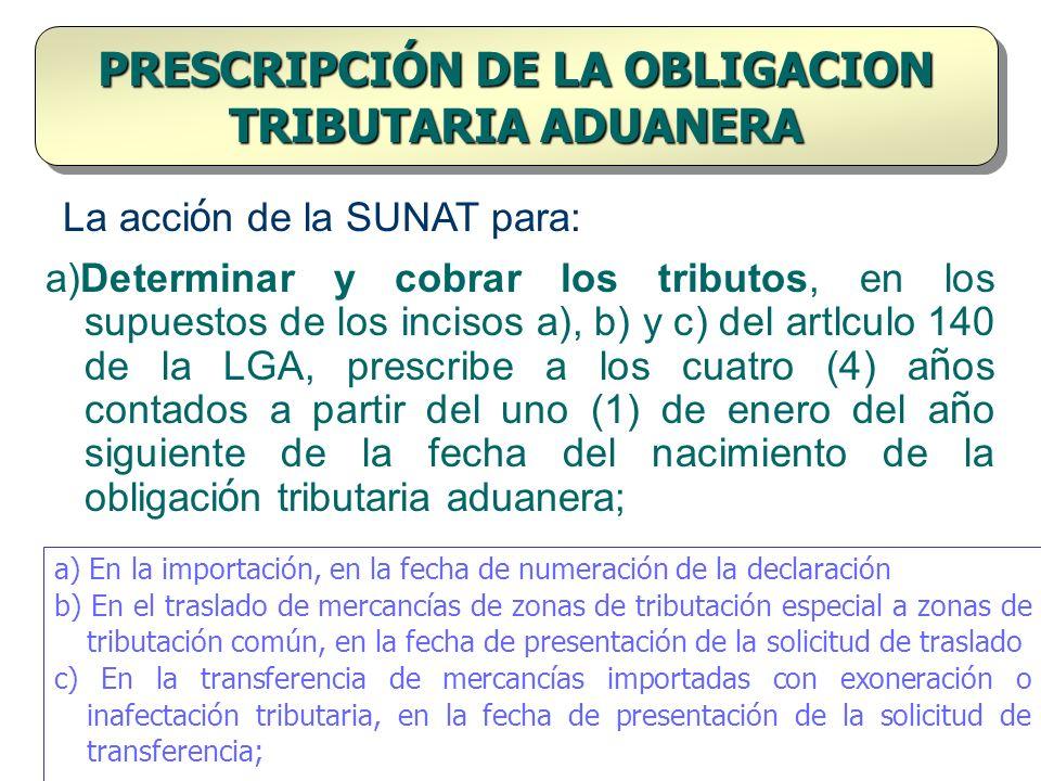 a)Determinar y cobrar los tributos, en los supuestos de los incisos a), b) y c) del artlculo 140 de la LGA, prescribe a los cuatro (4) a ñ os contados