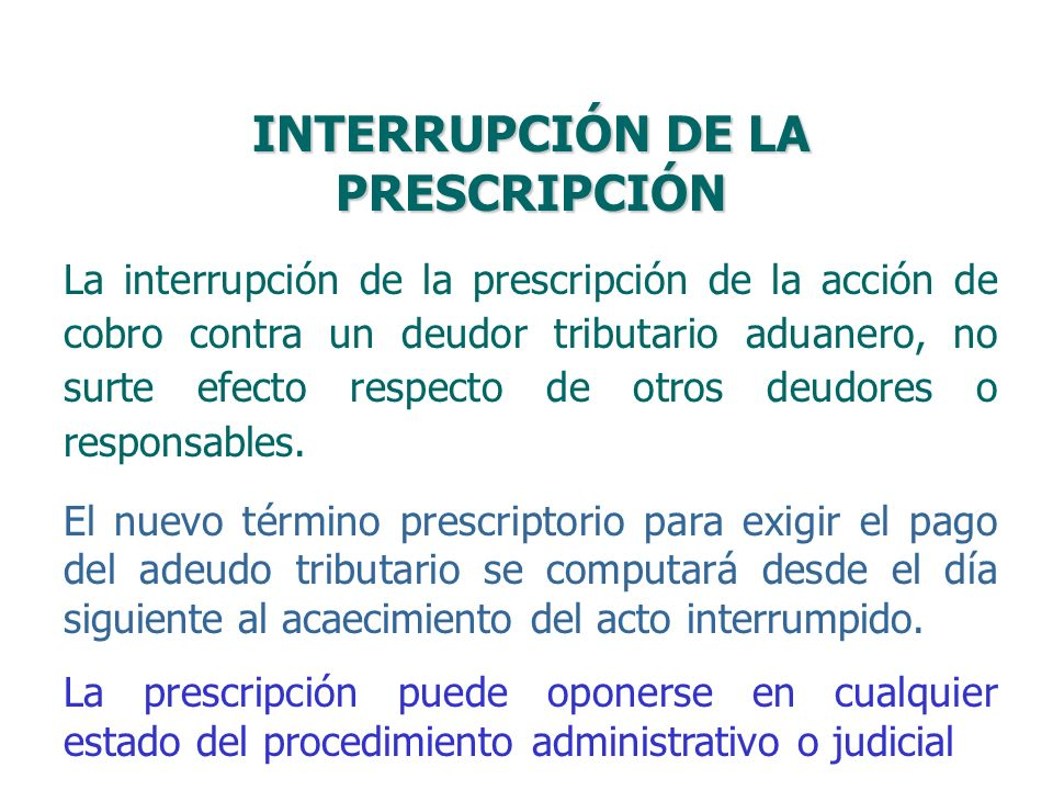 INTERRUPCIÓN DE LA PRESCRIPCIÓN La interrupción de la prescripción de la acción de cobro contra un deudor tributario aduanero, no surte efecto respect