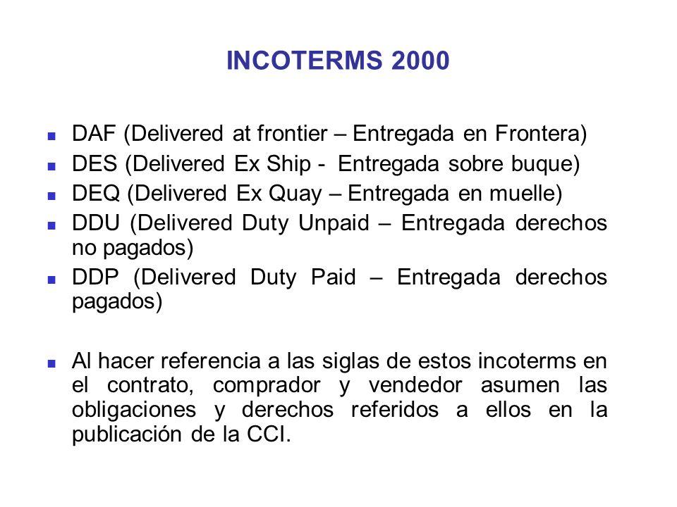 INCOTERMS 2000 DAF (Delivered at frontier – Entregada en Frontera) DES (Delivered Ex Ship - Entregada sobre buque) DEQ (Delivered Ex Quay – Entregada