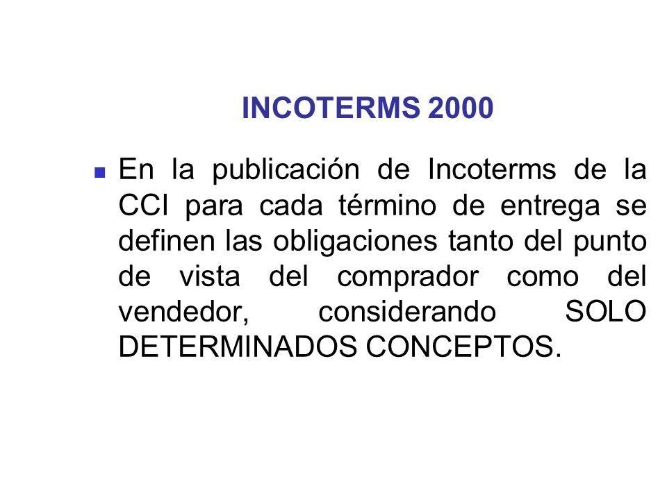 INCOTERMS 2000 En la publicación de Incoterms de la CCI para cada término de entrega se definen las obligaciones tanto del punto de vista del comprado