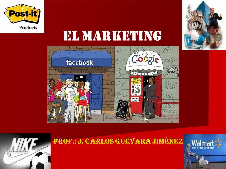1 El marketing Prof.: J. Carlos GUEVARA Jiménez