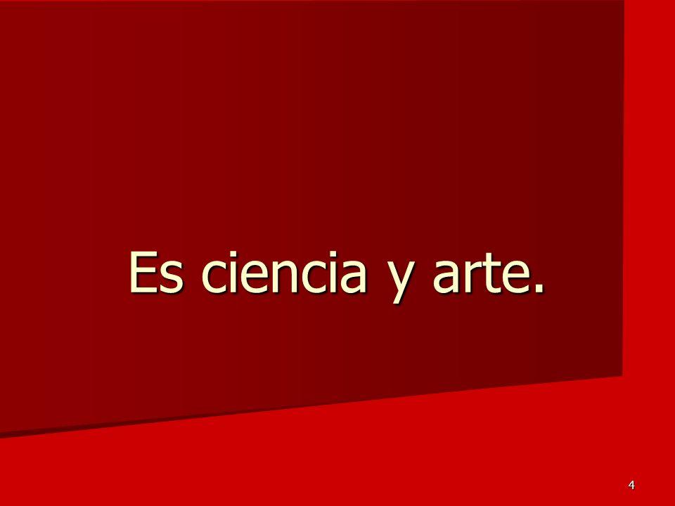 4 Es ciencia y arte.