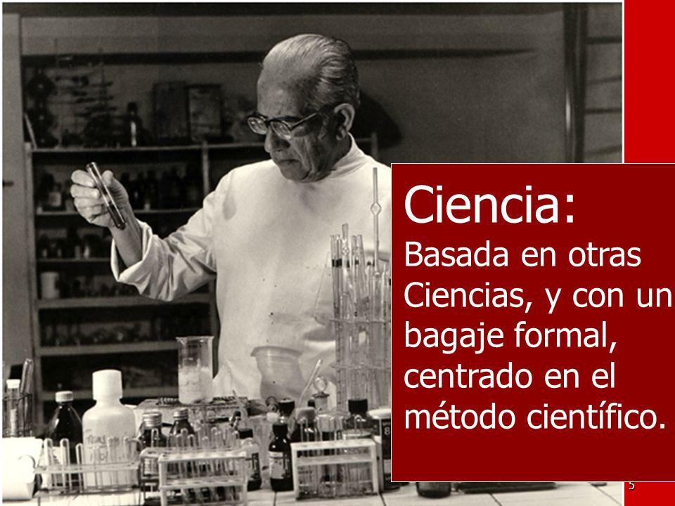 5 Ciencia: Basada en otras Ciencias, y con un bagaje formal, centrado en el método científico.
