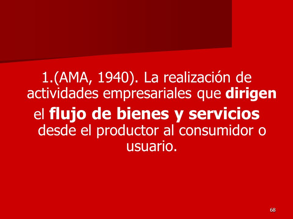 68 1.(AMA, 1940). La realización de actividades empresariales que dirigen el flujo de bienes y servicios desde el productor al consumidor o usuario.