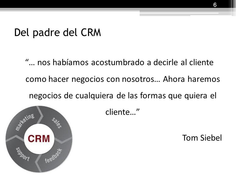 … nos habíamos acostumbrado a decirle al cliente como hacer negocios con nosotros… Ahora haremos negocios de cualquiera de las formas que quiera el cliente… Tom Siebel Del padre del CRM 6