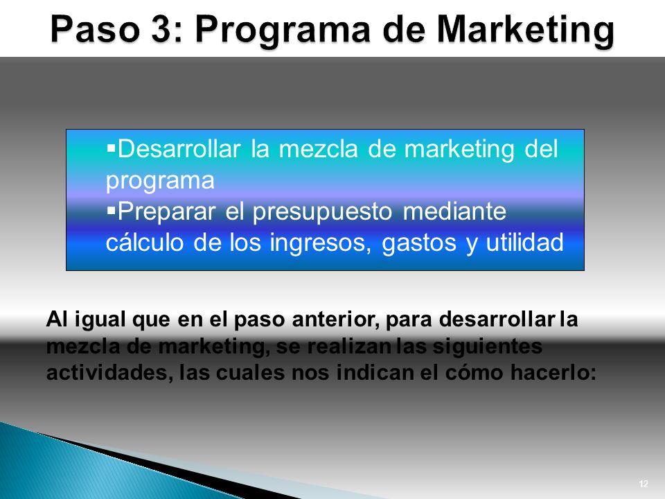 12 Al igual que en el paso anterior, para desarrollar la mezcla de marketing, se realizan las siguientes actividades, las cuales nos indican el cómo h