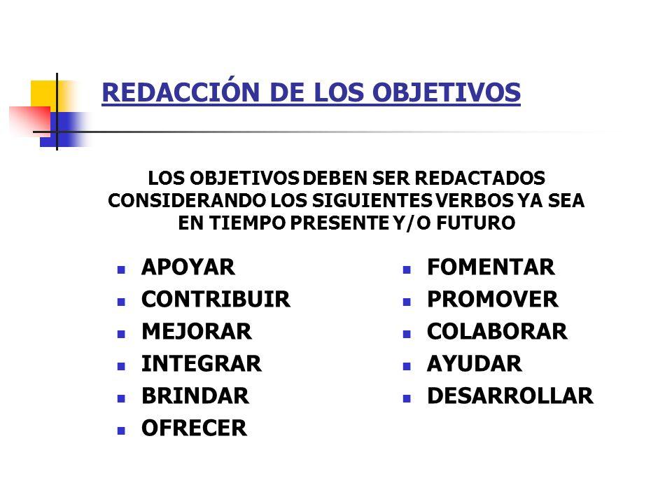 REDACCIÓN DE LOS OBJETIVOS APOYAR CONTRIBUIR MEJORAR INTEGRAR BRINDAR OFRECER FOMENTAR PROMOVER COLABORAR AYUDAR DESARROLLAR LOS OBJETIVOS DEBEN SER R