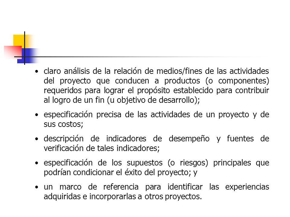 claro análisis de la relación de medios/fines de las actividades del proyecto que conducen a productos (o componentes) requeridos para lograr el propó