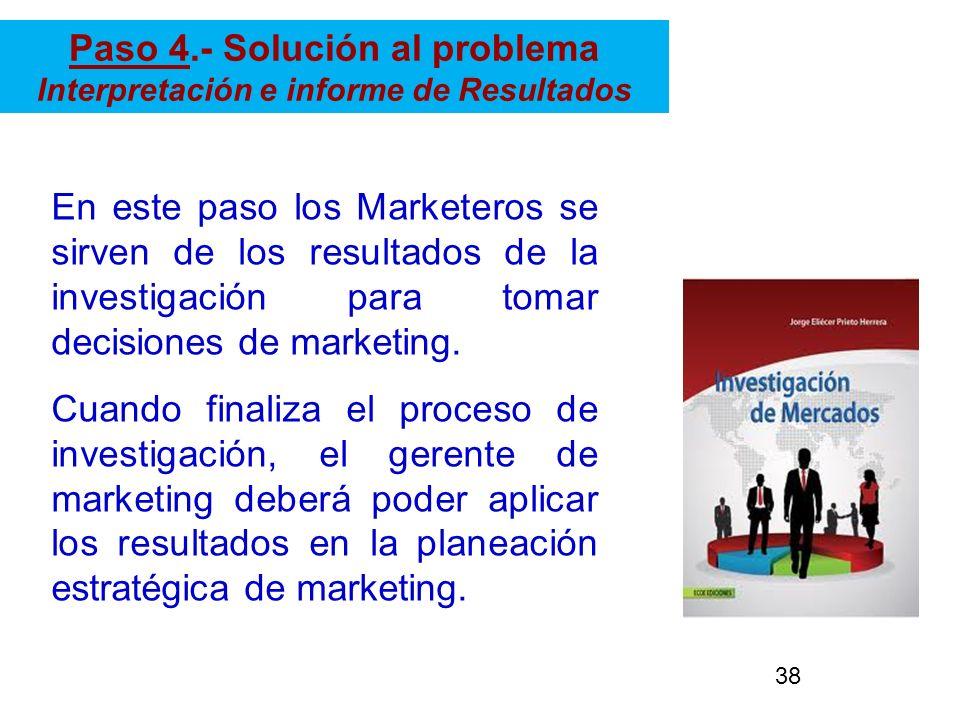 En este paso los Marketeros se sirven de los resultados de la investigación para tomar decisiones de marketing. Cuando finaliza el proceso de investig