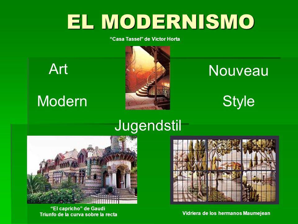 EL MODERNISMO Art Nouveau Vidriera de los hermanos Maumejean Casa Tassel de Víctor Horta El capricho de Gaudí Triunfo de la curva sobre la recta Moder