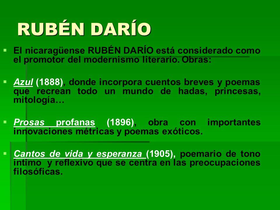 RUBÉN DARÍO El nicaragüense RUBÉN DARÍO está considerado como el promotor del modernismo literario. Obras: Azul (1888), donde incorpora cuentos breves