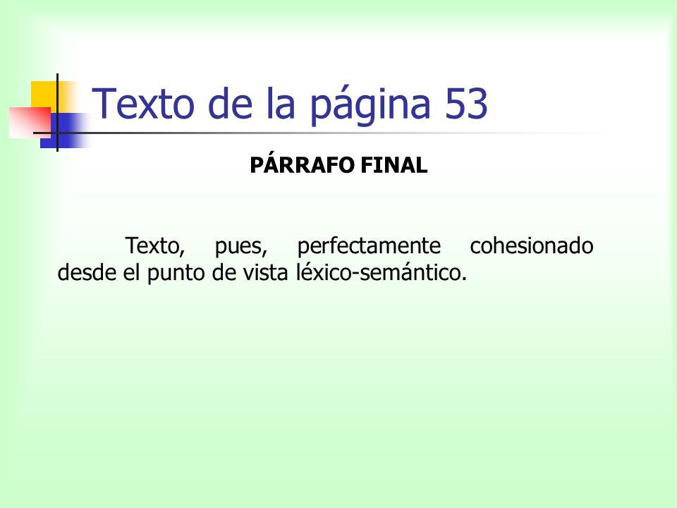 Texto de la página 53 PÁRRAFO FINAL Texto, pues, perfectamente cohesionado desde el punto de vista léxico-semántico.