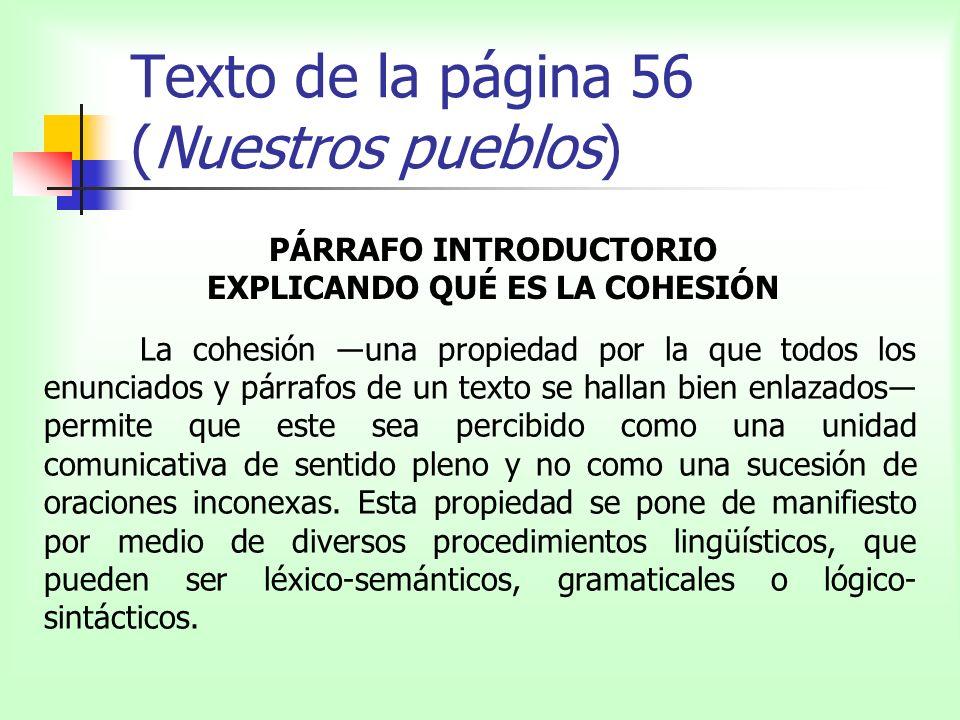 Texto de la página 56 (Nuestros pueblos) La cohesión una propiedad por la que todos los enunciados y párrafos de un texto se hallan bien enlazados per