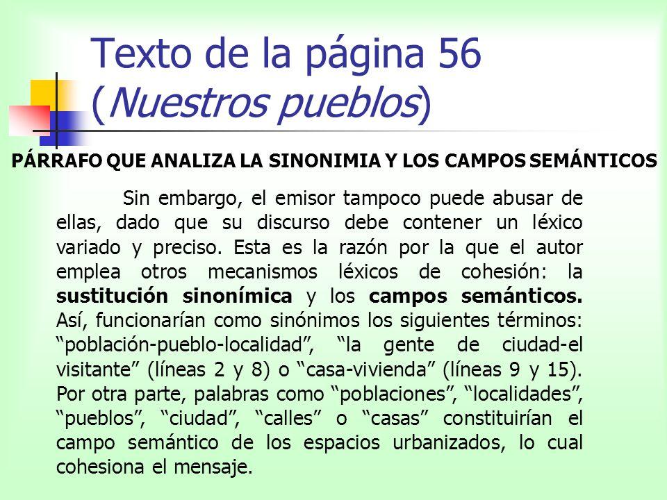 Texto de la página 56 (Nuestros pueblos) PÁRRAFO QUE ANALIZA LA SINONIMIA Y LOS CAMPOS SEMÁNTICOS Sin embargo, el emisor tampoco puede abusar de ellas