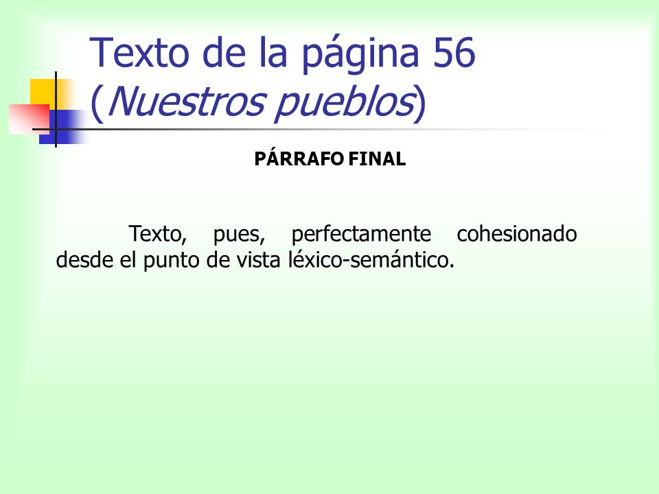 Texto de la página 56 (Nuestros pueblos) PÁRRAFO FINAL Texto, pues, perfectamente cohesionado desde el punto de vista léxico-semántico.