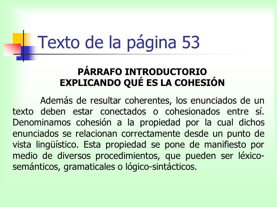 Texto de la página 53 PÁRRAFO QUE ANALIZA LAS RECURRENCIAS En cuanto a los recursos léxicos de cohesión, podemos observar que el núcleo temático queda explicitado gracias a la reiteración de determinadas palabras-clave que vertebran el texto.