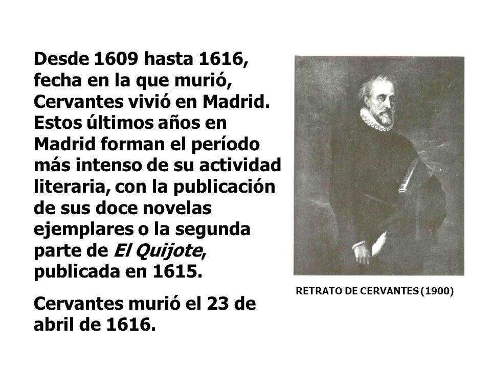 RETRATO DE CERVANTES (1841) Cervantes había cumplido ya 50 años cuando escribió El Quijote, que es considerada la primera novela moderna. Con esta obr