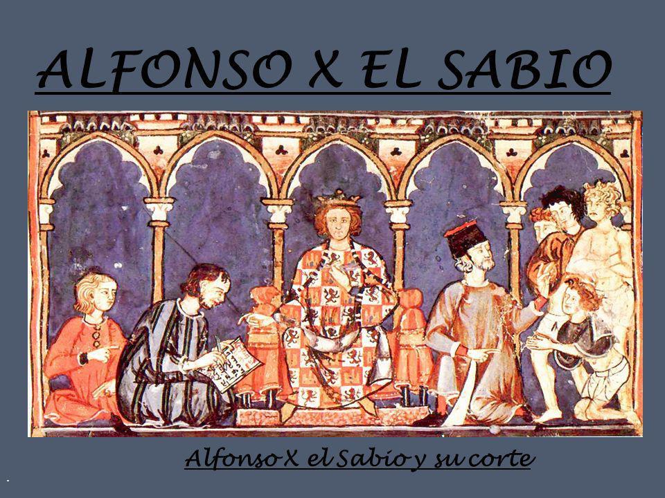 . ALFONSO X EL SABIO Alfonso X el Sabio y su corte