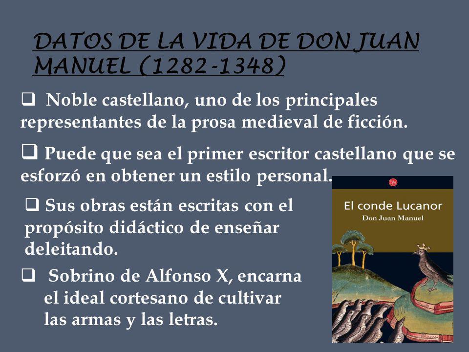 DATOS DE LA VIDA DE DON JUAN MANUEL (1282-1348) Puede que sea el primer escritor castellano que se esforzó en obtener un estilo personal.