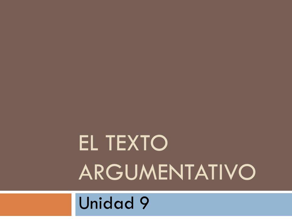 EL TEXTO ARGUMENTATIVO Unidad 9