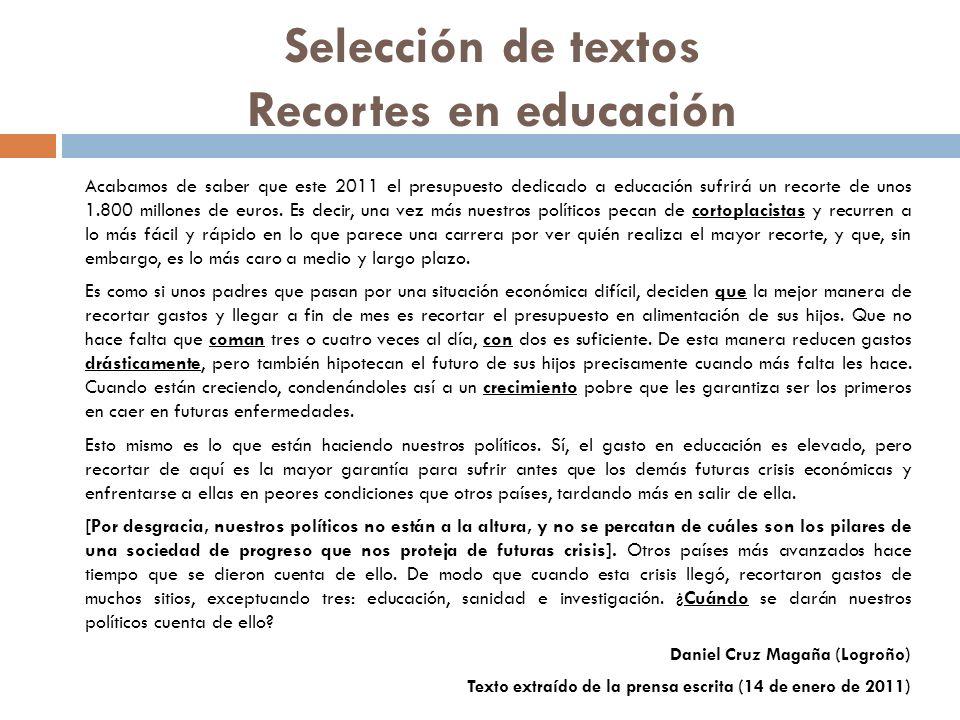 Selección de textos Recortes en educación Acabamos de saber que este 2011 el presupuesto dedicado a educación sufrirá un recorte de unos 1.800 millone